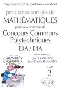 Problèmes corrigés de mathématiques posés aux concours de CCP EA3-EA4. Volume 2