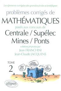 Problèmes corrigés de mathématiques posés aux concours de Centrale, Supélec, Mines, Ponts. Volume 2