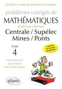 Problèmes corrigés de mathématiques posés aux concours de Centrale, Supélec, Mines, Ponts. Volume 4
