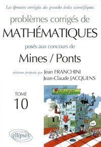 Problèmes corrigés de mathématiques posés aux concours de Mines-Ponts. Volume 10