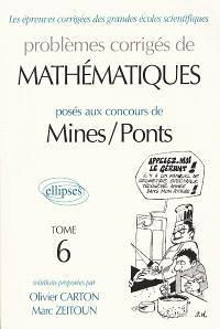 Problèmes corrigés de mathématiques posés aux concours de Mines-Ponts. Volume 6
