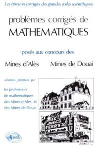 Problèmes corrigés de mathématiques posés aux concours des mines d'Alès, mines de Douai