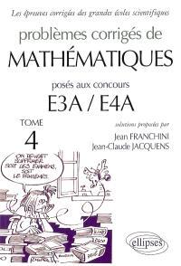 Problèmes corrigés de mathématiques posés aux concours E3A-E4A. Volume 4