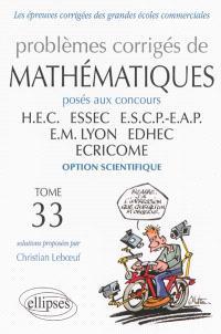 Problèmes corrigés de mathématiques posés aux concours HEC, ESSEC, ESCP-EAP, EM Lyon, EDHEC, ECRICOME : option scientifique