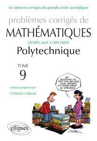 Problèmes corrigés de mathématiques posés aux concours Polytechnique. Volume 9, 2011-2013