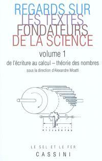Regards sur les textes fondateurs de la science. Volume 1, De l'écriture au calcul, théorie des nombres