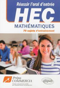 Réussir l'oral d'entrée à HEC : mathématiques, 70 sujets d'entraînement