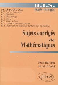 Sujets corrigés de mathématiques : BTS de laboratoires
