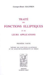Traité des fonctions elliptiques et de leurs applications