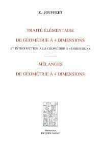 Traité élémentaire de géométrie à 4 dimensions et introduction à la géométrie : mélanges de géométrie à 4 dimensions