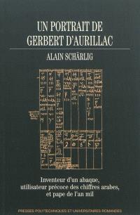 Un portrait de Gerbert d'Aurillac : inventeur d'un abaque, utilisateur précoce des chiffres arabes, et pape de l'an mil