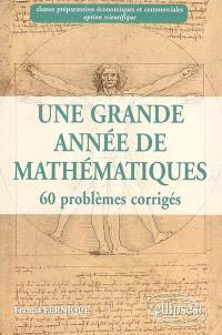 Une grande année de mathématiques : 60 problèmes corrigés : classes préparatoires économiques et commerciales, option scientifique