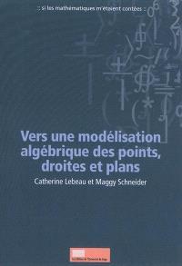 Vers une modélisation algébrique des points, droites et plans