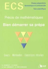 Bien démarrer sa prépa : ECS classe préparatoire économique et commerciale, voie scientifique : cours, méthodes, exercices résolus