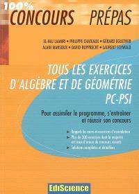 Tous les exercices d'algèbre et de géométrie PC-PSI : pour assimiler le programme, s'entraîner et réussir son concours