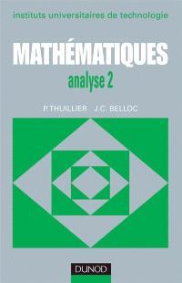 Mathématiques IUT : instituts universitaires de technologie. Volume 2, Analyse 2, calcul intégral, équations différentielles
