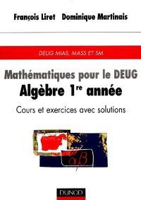 Mathématiques pour le DEUG. Volume 1, Algèbre 1re année : DEUG MIAS, MASS et SM