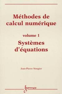 Méthode de calcul numérique. Volume 1, Systèmes d'équations