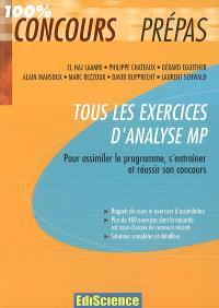 Tous les exercices d'analyse MP : pour assimiler le programme, s'entraîner et réussir son concours