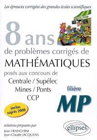 8 ans de problèmes corrigés de mathématiques : posés aux concours de Centrale-Supélec, Mines-Ponts, CCP : filière MP