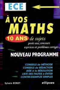 A vos maths, ECE : 10 ans de sujets posés aux concours : exercices et problèmes corrigés