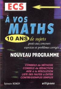 A vos maths, ECS : 10 ans de sujets posés aux concours : exercices et problèmes corrigés