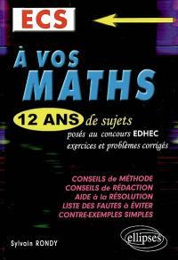 A vos maths, ECS : 12 ans de sujets posés aux concours EDHEC : exercices et problèmes corrigés