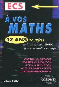A vos maths, ECS : 12 ans de sujets posés aux concours EDHEC de 1998 à 2009 : exercices et problèmes corrigés