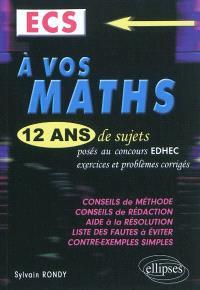A vos maths, ECS : 12 ans de sujets posés aux concours EDHEC de 2000 à 2011, exercices et problèmes corrigés
