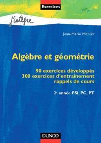 Algèbre et géométrie : 90 exercices développés, 300 exercices d'entraînement, rappels de cours, 2 année PSI, PC, PT