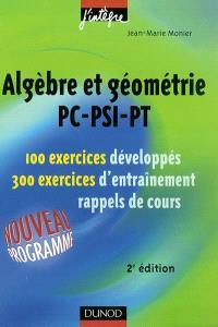 Algèbre et géométrie PC, PSI, PT : 100 exercices développés, 300 exercices d'entraînement