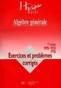 Algèbre générale, 1re année MPSI, PCSI, PTSI : exercices et problèmes corrigés