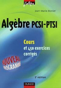Algèbre PCSI-PTSI : cours et 450 exercices corrigés
