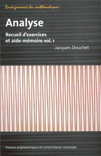 Analyse : recueil d'exercices et aide-mémoire. Volume 1