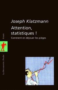 Attention, statistiques ! : comment en déjouer les pièges
