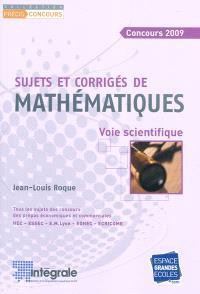 Concours 2009, sujets et corrigés de mathématiques, voie scientifique : voie scientifique : tous les sujets des concours des prépas économiques et commerciales HEC-ESSEC-E.M. Lyon-EDHEC-ECRICOME