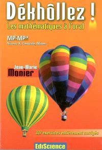 Dékhôllez ! les mathématiques à l'oral : MP-MP*, niveau X, Centrale, Mines : 337 exercices entièrement corrigés