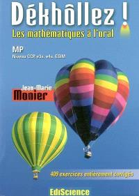 Dékhôllez ! les mathématiques à l'oral : MP, niveau CCP, e3a, e4a, ESIM : 409 exercices entièrement corrigés