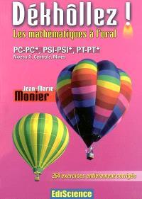 Dékhôllez ! les mathématiques à l'oral : PC-PC*, PSI-PSI*, PT-PT*, Niveau X, Centrale, Mines : 264 exercices entièrement corrigés