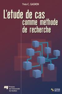 L'étude de cas comme méthode de recherche  : guide de réalisation