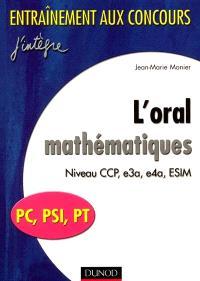 L'oral mathématiques : PC, PSI PT : niveau CCP, e3a, e4a, ESIM