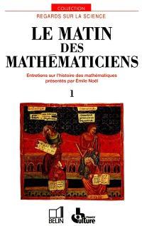Le Matin des mathématiciens : entretiens sur l'histoire des mathématiques