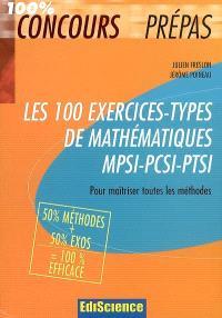 Les 100 exercices-types de mathématiques MPSI-PCSI-PTSI : pour maîtriser toutes les méthodes, 50 % méthodes + 50 % exercices