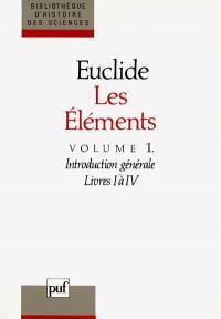Les éléments. Volume 1, Livres I à IV, introduction : géométrie plane