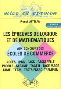 Les épreuves de logique et de mathématiques aux concours des écoles de commerce : Acces, Ipag, Pass, Passerelle, Profils, Sesame, Tage II, Tage mage, Tame, Team, tests Essec, Tremplin