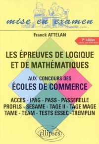 Les épreuves de logique et de mathématiques aux concours des écoles de commerce : CES, IPAG, PASS, Passerelle, Profils, Sesame, TAGE II, TAGE MAGE, TAME, TEAM, tests ESSEC, Tremplin