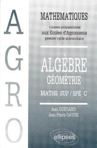 Mathématiques : classes préparatoires aux écoles d'agronomie, premier cycle universitaire. Volume 2, Algèbre géométrie : maths sup, spé C