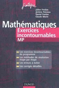 Mathématiques : exercices incontournables MP : les exercices incontournables du programme, les méthodes de résolution étape par étape, les erreurs à éviter, les corrigés détaillés