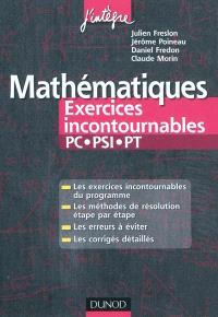 Mathématiques : exercices incontournables PC, PSI, PT : les exercices incontournables du programme, les méthodes de résolution étape par étape, les erreurs à éviter, les corrigés détaillés