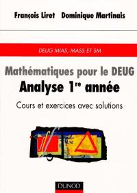 Mathématiques pour le DEUG. Volume 2, Analyse 1re année : cours et exercices avec solutions : DEUG MIAS, MASS et SM